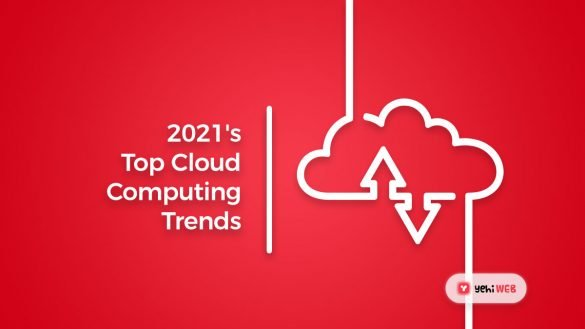 2021's Top Cloud Computing Trends -Yehiweb