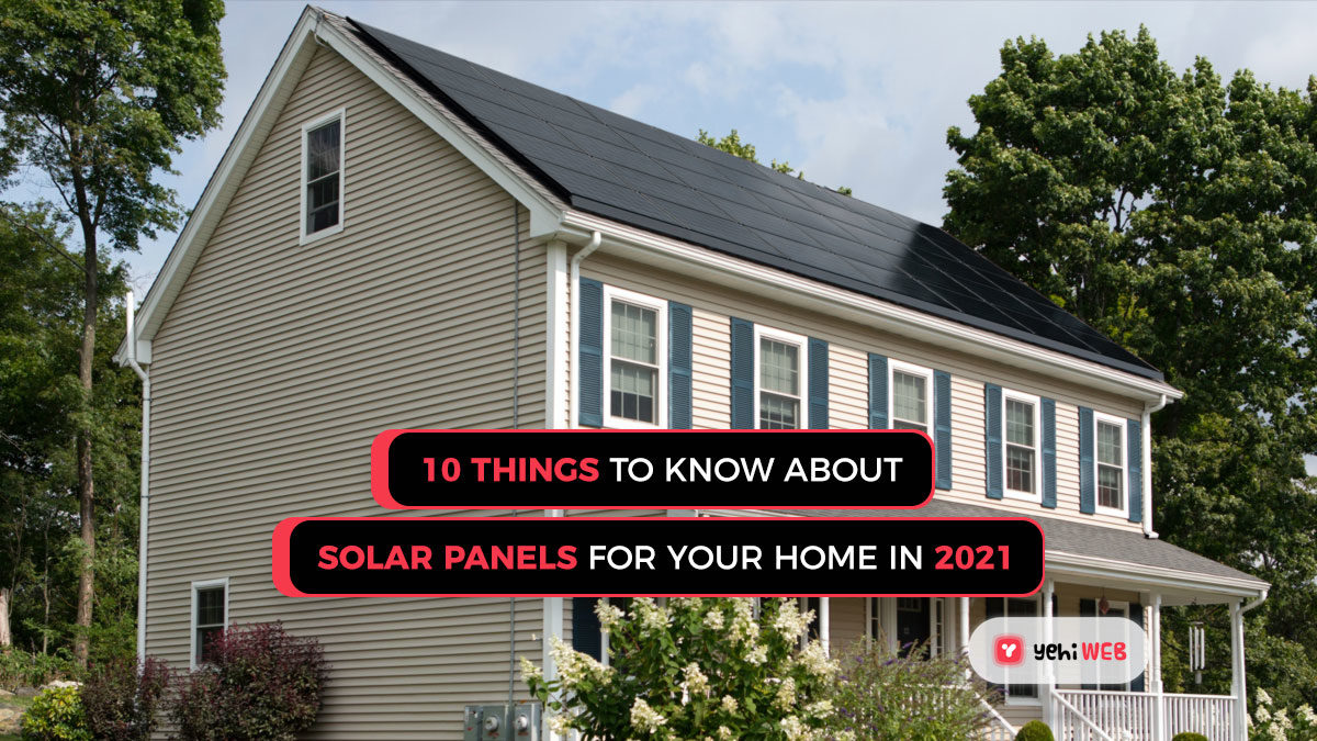 10 things to know about solar panels for your home in 2021