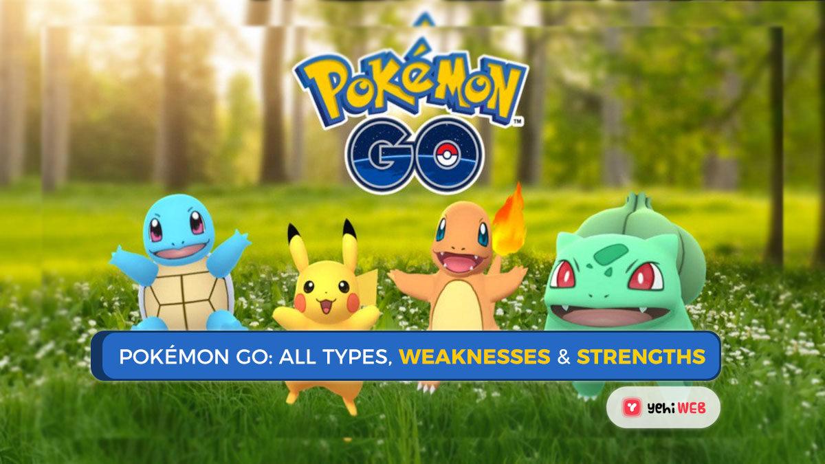 Pokémon Go: All Types, Weaknesses &Strengths