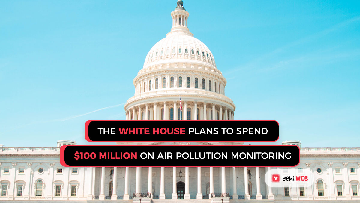 The White House plans to spend $100 million on air pollution monitoring Yehiweb