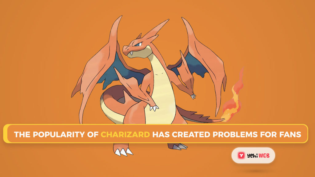 The popularity of Charizard has created problems for fans Yehiweb