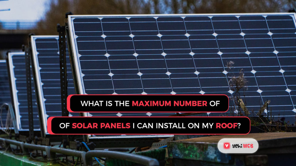 What is the maximum number of solar panels I can install on my roof Yehiweb