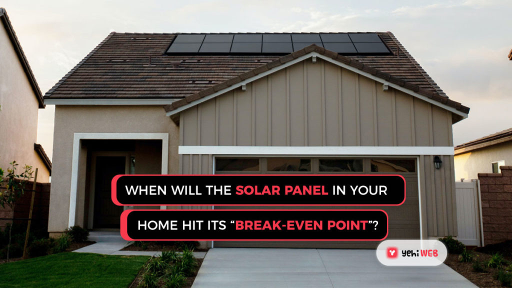When will the solar panel in your home hit its break-even point yehiweb