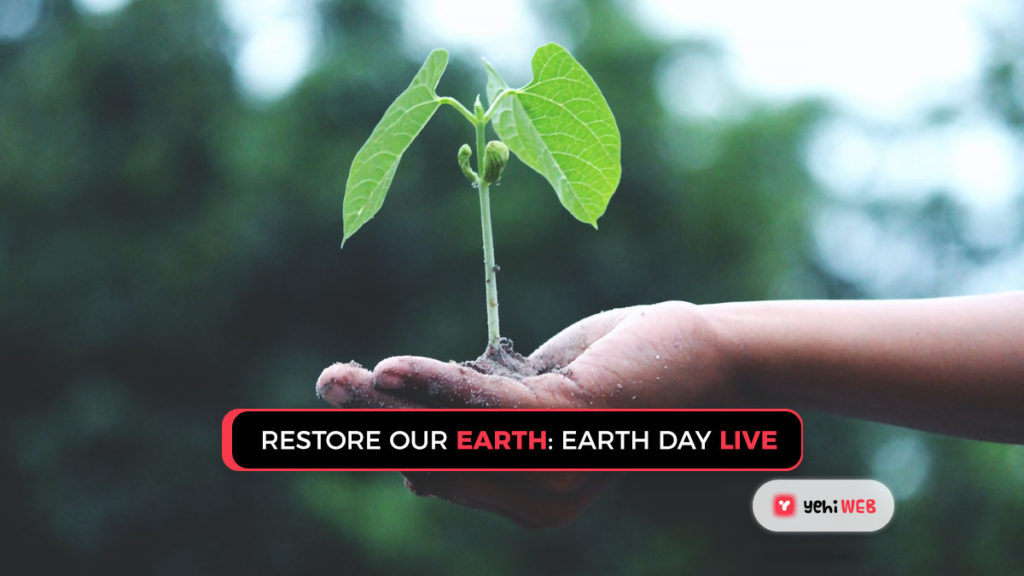 restore our earth earth day live Yehiweb Celebrate Earth Day 2021