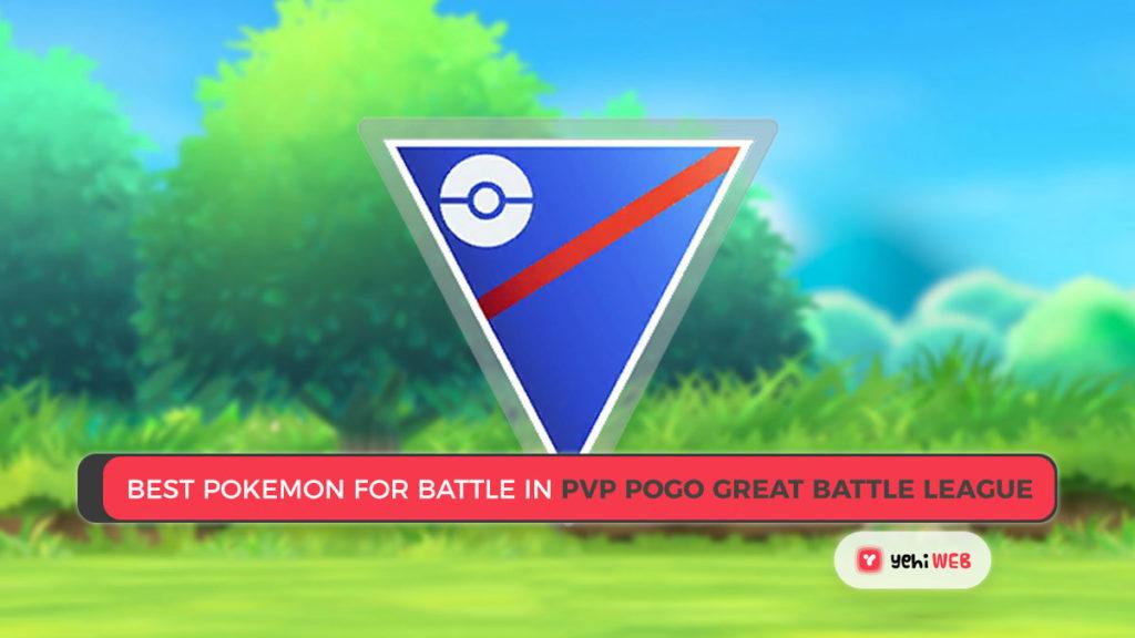 Best Pokemon for Battle in Pokemon PVP PoGo Great Battle League yehiweb Pokemon Go Great League pokemon go ultra league