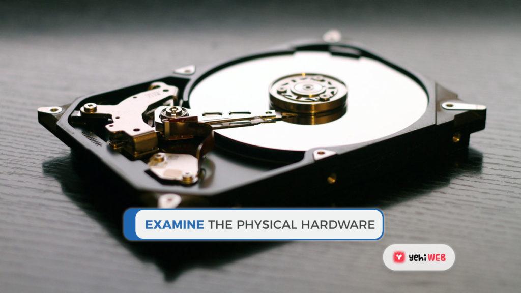 Examine the physical hardware Yehiweb