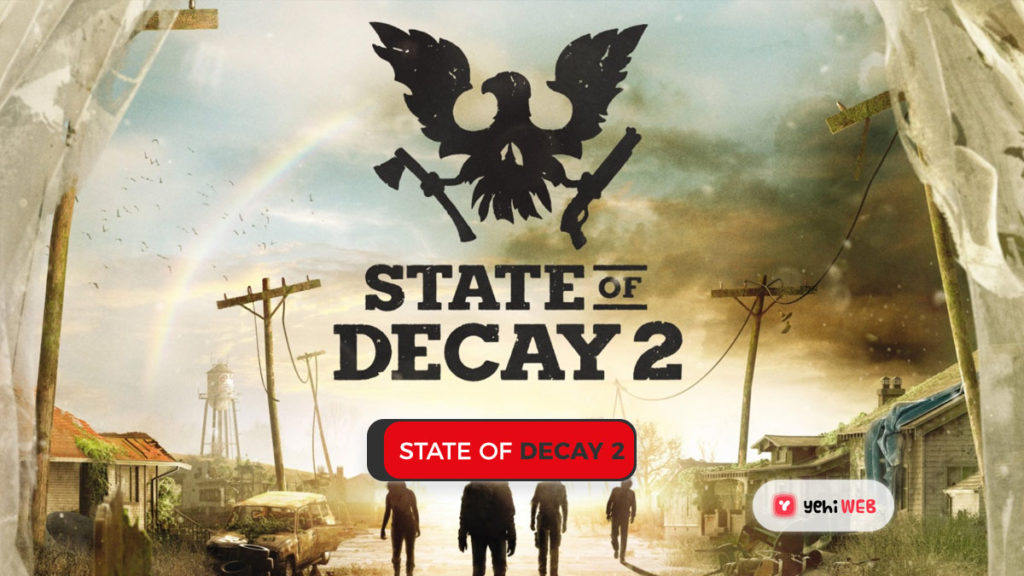 state of decay 2 game yehiweb